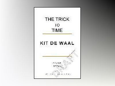 The Trick to Time av Kit De Waal