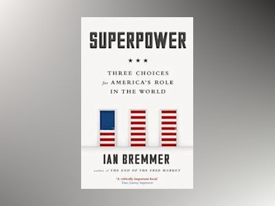Superpower - three choices for americas role in the world av Ian Bremmer