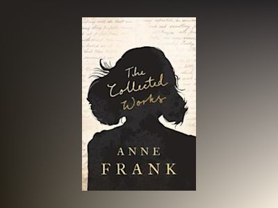 The Collected Works av Anne Frank