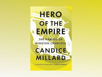 Hero of the Empire av Candice Millard