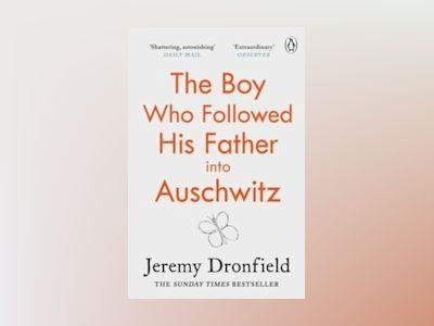 The Boy Who Followed His Father into Auschwitz av Jeremy Dronfield
