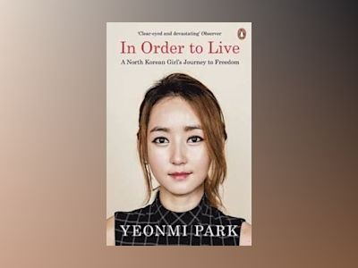 In Order To Live av Yeonmi Park