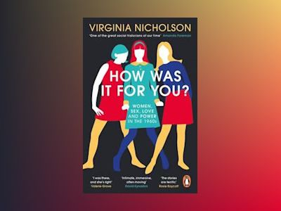How was it for you? - women, sex, love and power in the 1960s av Virginia Nicholson