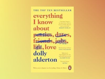Everything I Know About Love av Dolly Alderton