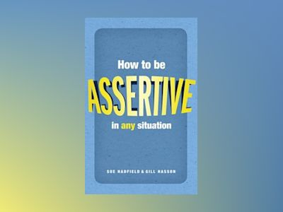 How to Be Assertive in Any Situation av Sue Hadfield