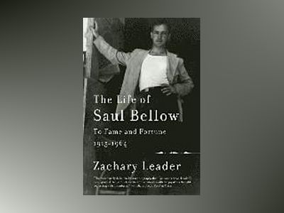 The Life of Saul Bellow av Zachary Leader