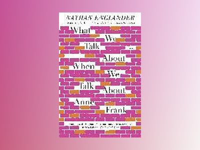 What We Talk About When We Talk About Anne Frank av Nathan Englander