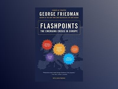 Flashpoints - the emerging crisis in europe av George Friedman
