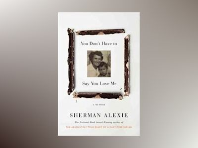 You Don't Have to Say You Love Me av Sherman Alexie