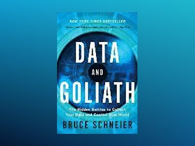 Data and goliath - the hidden battles to collect your data and control your av Bruce Schneier