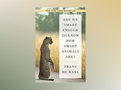 Are We Smart Enough to Know How Smart Animals Are? av Frans de Waal