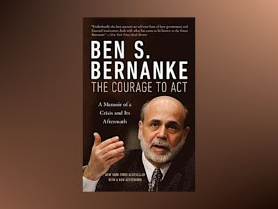 The Courage to Act av Ben Bernanke