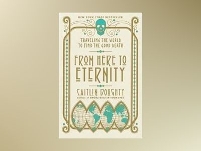 From Here to Eternity av Caitlin Doughty