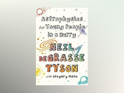 Astrophysics for Young People in a Hurry av Neil Degrasse Tyson