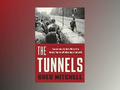 Tunnels - escapes under the berlin wall and the historic films the jfk whit av Greg Mitchell