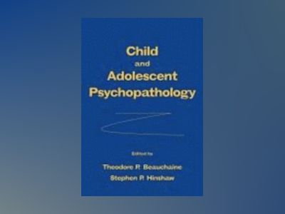 Child and Adolescent Psychopathology av Theodore P. Beauchaine