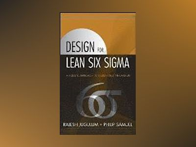 Design for Lean Six Sigma: A Holistic Approach to Design and Innovation av Rajesh Jugulum