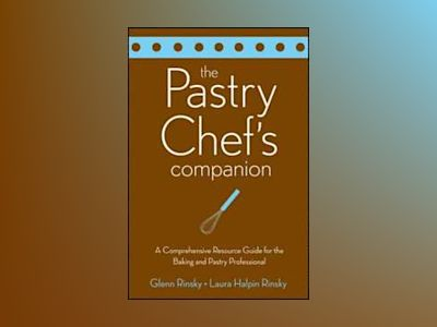 The Pastry Chef's Companion: A Comprehensive Resource Guide for the Baking av Glenn Rinsky