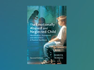 The Emotionally Abused and Neglected Child: Identification, Assessment and av Dorota Iwaniec