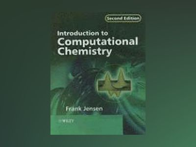 Introduction to Computational Chemistry, 2nd Edition av Frank Jensen