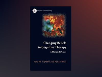 Changing Beliefs in Cognitive Therapy: A Therapist's Guide av Hans Nordahl