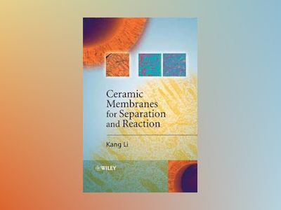 Ceramic Membranes for Separation and Reaction av Kang Li