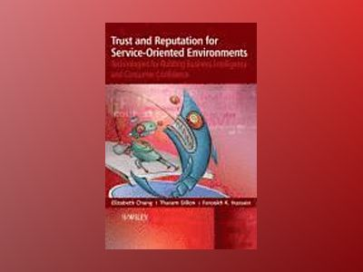 Trust and Reputation for Service-Oriented Environments: Technologies For Bu av Elizabeth Chang