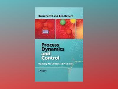 Process Dynamics and Control: Modeling for Control and Prediction av Brian Roffel