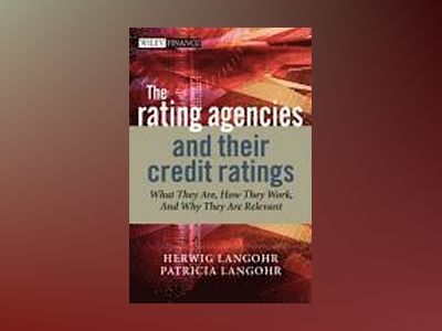 The Rating Agencies and Their Credit Ratings: What They Are, How They Work, av Herwig Langohr