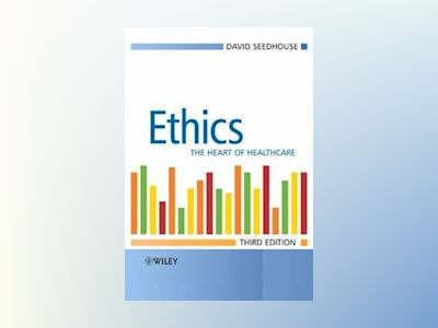 Ethics: The Heart of Health Care, 3rd Edition av David Seedhouse