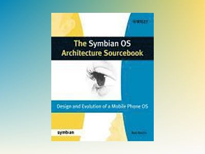 The Symbian OS Architecture Sourcebook: Design and Evolution of a Mobile Ph av Ben Morris