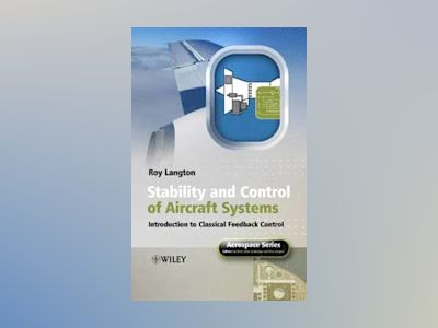 Stability and Control of Aircraft Systems: Introduction to Classical Feedba av Roy Langton