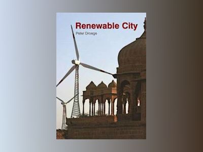 The Renewable City: A comprehensive guide to an urban revolution av Peter Droege