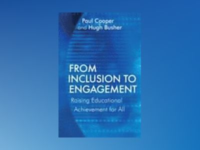 From Inclusion to Engagement: Helping Students Engage with Schooling throug av Paul Cooper
