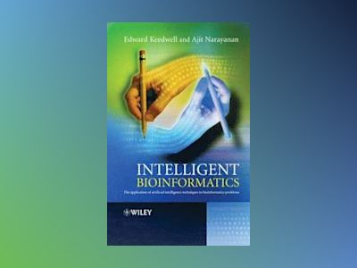 Intelligent Bioinformatics: The Application of Artificial Intelligence Tech av Edward Keedwell