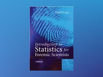 Introductory Statistics for Forensic Scientists av David Lucy