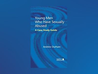 Young Men Who Have Sexually Abused: A Case Study Guide av Andrew Durham