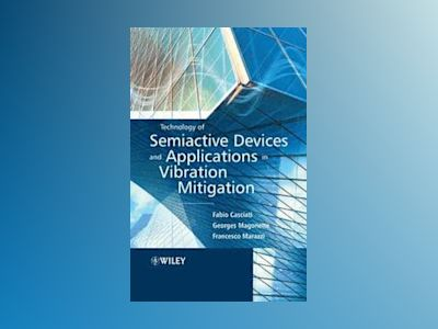 Technology of Semiactive Devices and Applications in Vibration Mitigation av Fabio Casciati
