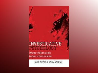 Investigative Psychology: Offender Profiling and the Analysis of Criminal A av David Canter