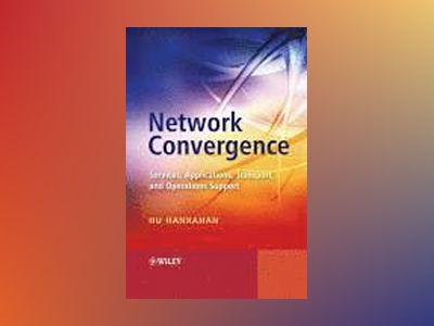 Network Convergence: Services, Applications, Transport, and Operations Supp av Hu Hanrahan