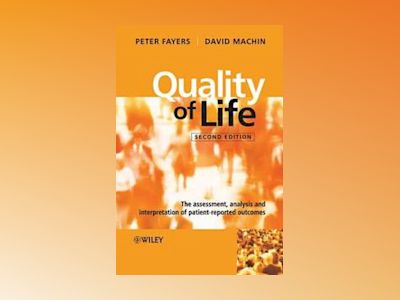 Quality of Life: The Assessment, Analysis and Interpretation of Patient-rep av Peter M. Fayers