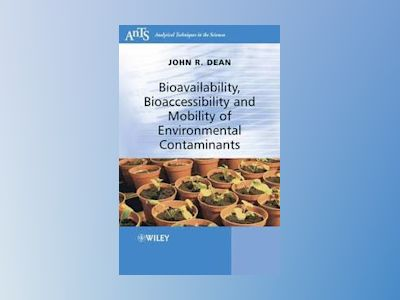 Bioavailability, Bioaccessibility and Mobility of Environmental Contaminant av John R. Dean