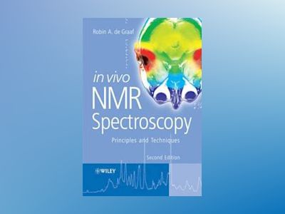 In Vivo NMR Spectroscopy: Principles and Techniques, 2nd Edition av Robin De Graaf