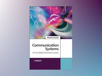 Communication Systems for the Mobile Information Society av Martin Sauter