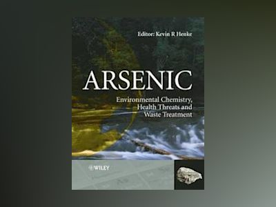 Arsenic: Environmental Chemistry, Health Threats and Waste Treatment av Kevin Henke