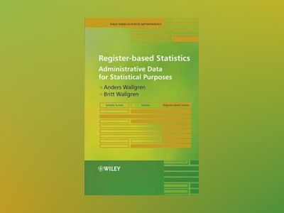 Register-based Statistics: Administrative Data for Statistical Purposes av Anders Wallgren