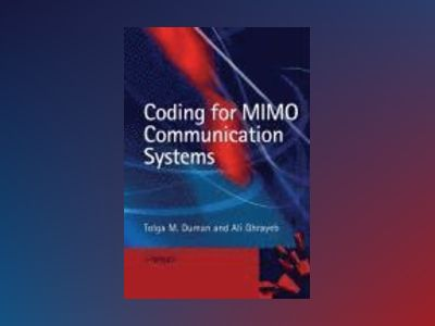 Coding for MIMO Communication Systems av Tolga Duman