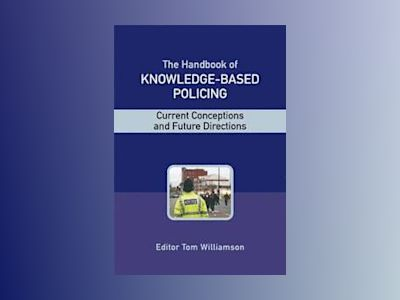 The Handbook of Knowledge Based Policing: Current Conceptions and Future Di av Tom Williamson