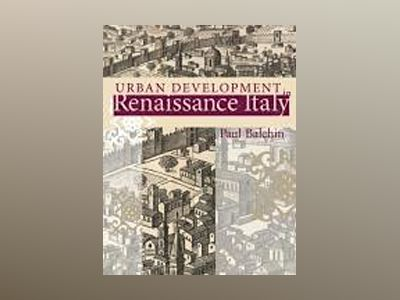 Urban Development in Renaissance Italy av Paul N. Balchin