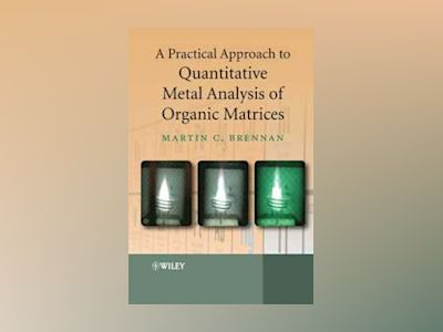A Practical Approach to Quantitative Metal Analysis of Organic Matrices av Martin Brennan